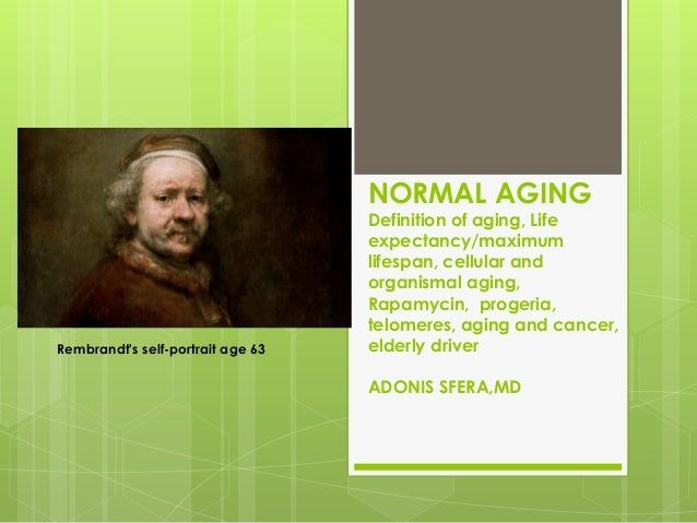 NORMAL AGING                                   Definition of aging, Life                                   expectancy/maxi...