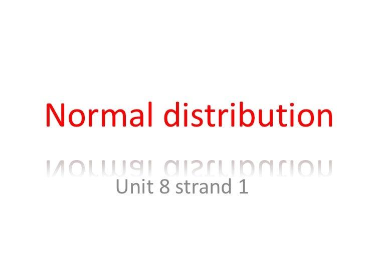 Normal distribution<br />Unit 8 strand 1<br />