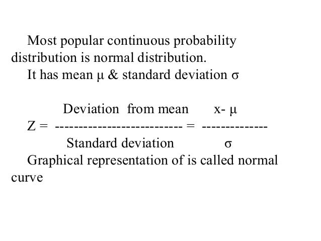 Most popular continuous probabilitydistribution is normal distribution.It has mean μ & standard deviation σDeviation from ...
