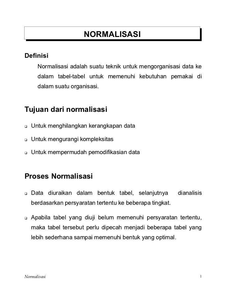 NORMALISASI  Definisi       Normalisasi adalah suatu teknik untuk mengorganisasi data ke       dalam tabel-tabel untuk mem...