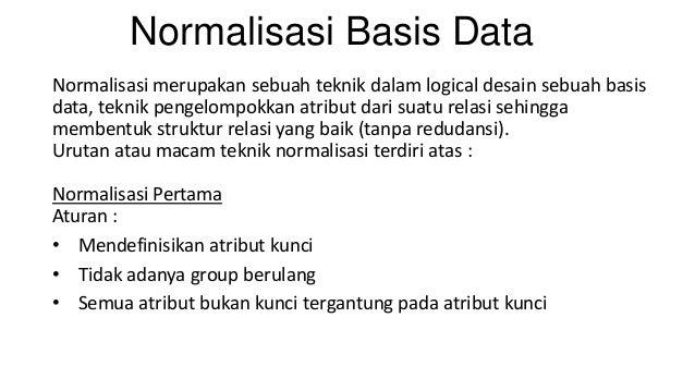 Normalisasi Basis DataNormalisasi merupakan sebuah teknik dalam logical desain sebuah basisdata, teknik pengelompokkan atr...