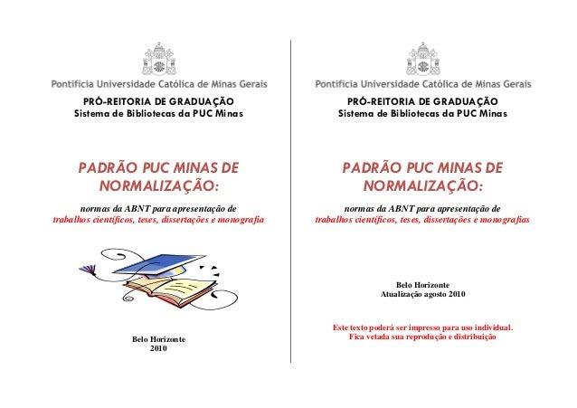 PRÓ-REITORIA DE GRADUAÇÃO Sistema de Bibliotecas da PUC Minas PADRÃO PUC MINAS DE NORMALIZAÇÃO: normas da ABNT para aprese...