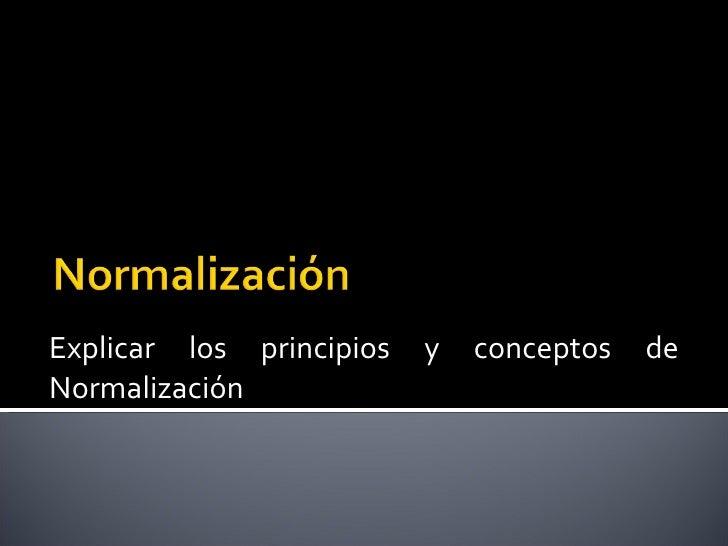 Explicar los principios y conceptos de Normalización