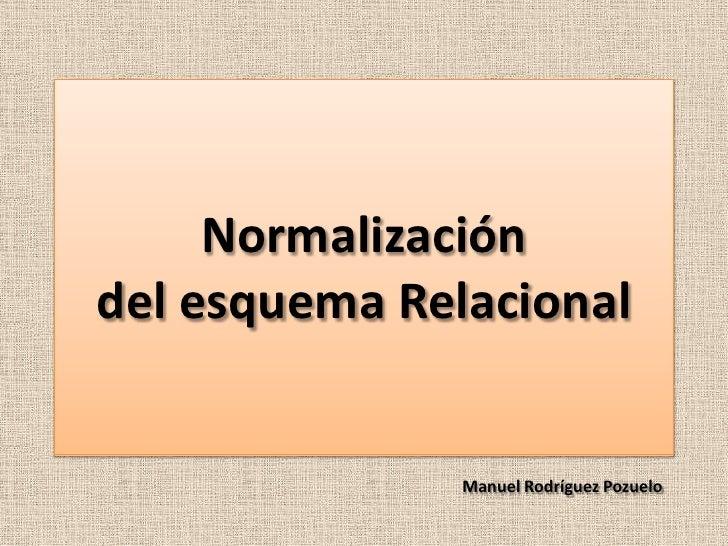 Normalizacióndel esquema Relacional<br />Manuel Rodríguez Pozuelo<br />