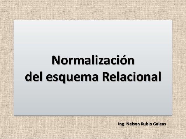 Normalizacióndel esquema Relacional               Ing. Nelson Rubio Galeas