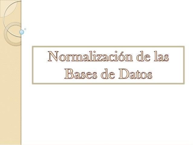 ¿Qué es la normalización?Consiste en aplicar una serie de reglas a las relaciones obtenidas por medio del modelo entidad-r...
