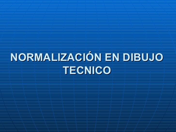 NORMALIZACIÓN EN DIBUJO TECNICO