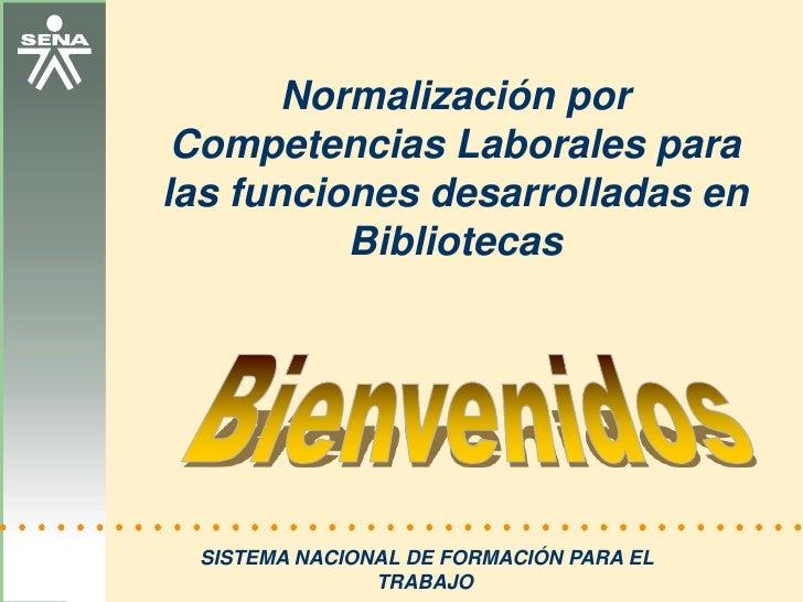 Normalización por Competencias Laborales para las funciones desarrolladas en Bibliotecas<br />Bienvenidos<br />SISTEMA NAC...