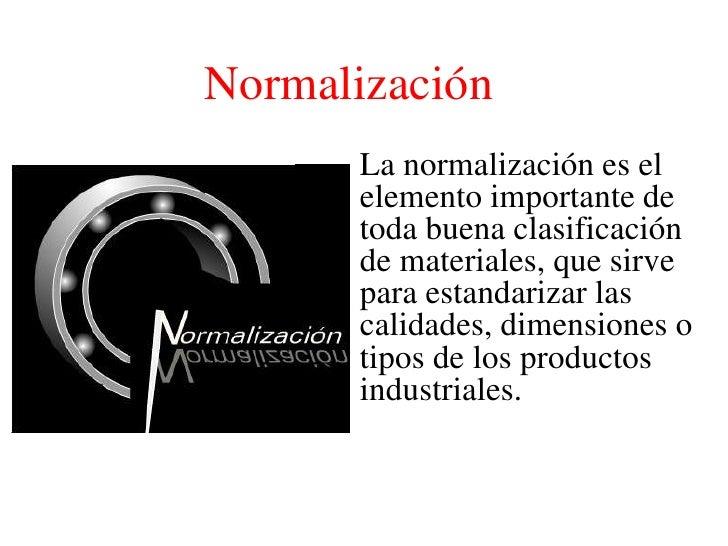 Normalización<br />La normalización es el elemento importante de toda buena clasificación de materiales, que sirve para es...