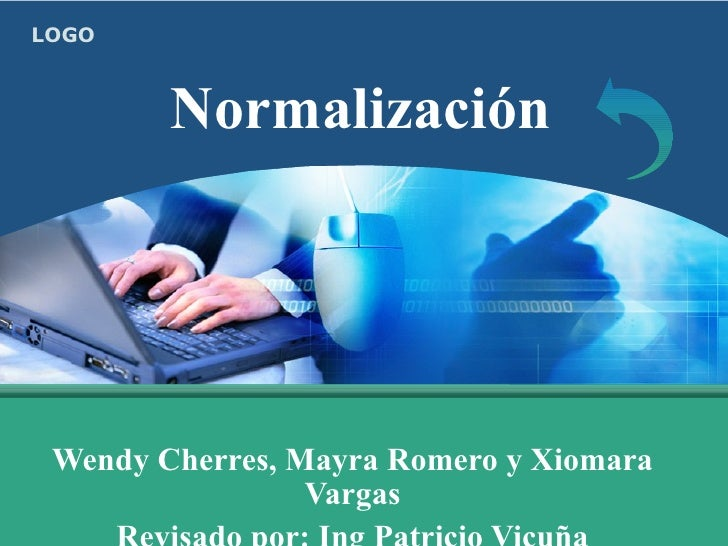 Normalización Wendy Cherres, Mayra Romero y Xiomara Vargas Revisado por: Ing Patricio Vicuña