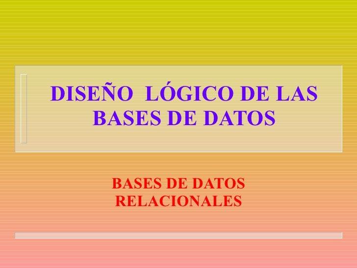 DISEÑO  LÓGICO DE LAS BASES DE DATOS BASES DE DATOS RELACIONALES