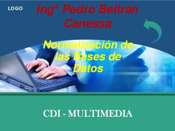 LOGO       Ing° Pedro Beltrán            Canessa        Normalización de          las Bases de              Datos        C...