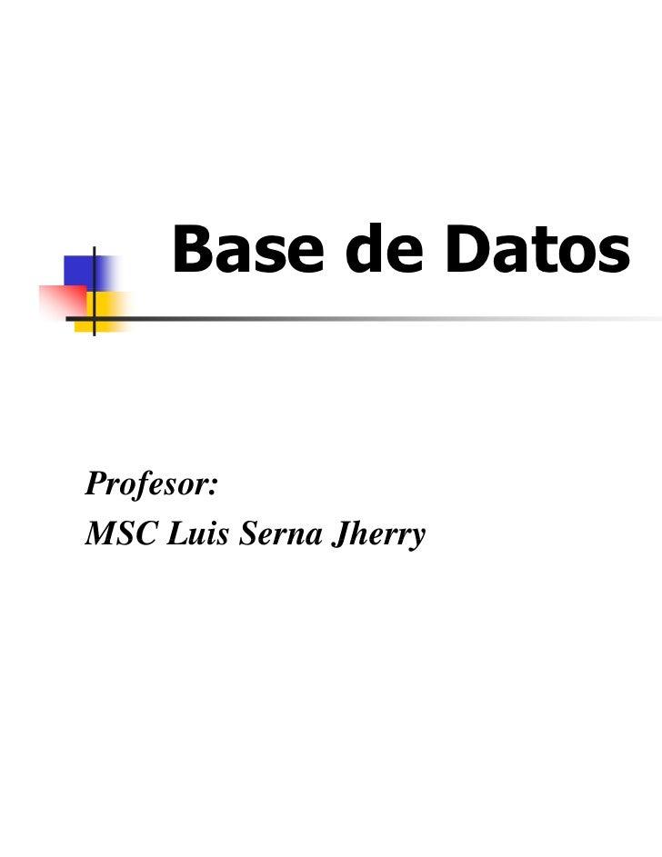 Base de DatosProfesor:MSC Luis Serna Jherry