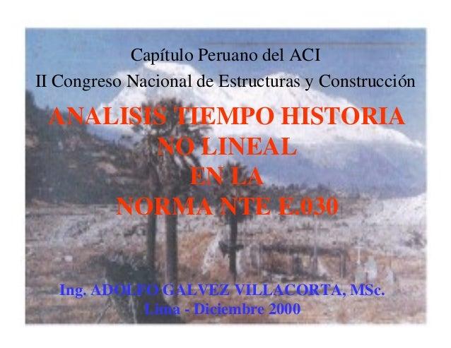 ANALISIS TIEMPO HISTORIA NO LINEAL EN LA NORMA NTE E.030 Capítulo Peruano del ACI II Congreso Nacional de Estructuras y Co...