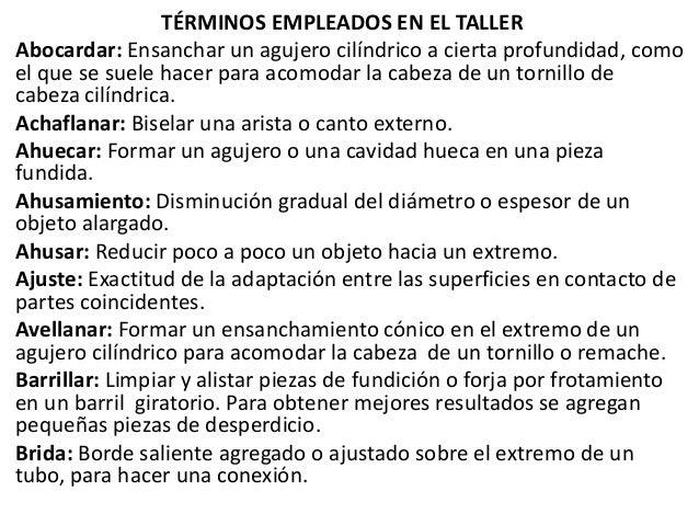TERMINOS EMPLEADOS EN EL TALLERBruñir: Lustrar o aplicar un acabado brillante.Buje: Funda cilíndrica removible, utilizada ...