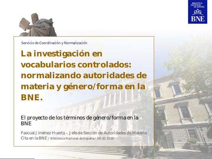 Servicio de Coordinación y NormalizaciónLa investigación envocabularios controlados:normalizando autoridades demateria y g...