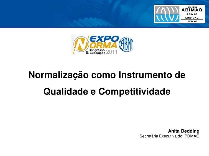 Normalização como Instrumento de   Qualidade e Competitividade                                     Anita Dedding          ...