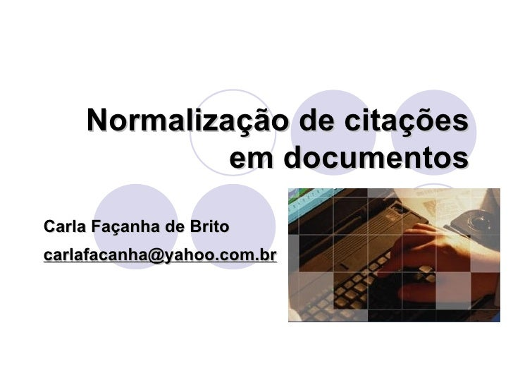 Normalização de citações em documentos Carla Façanha de Brito [email_address]