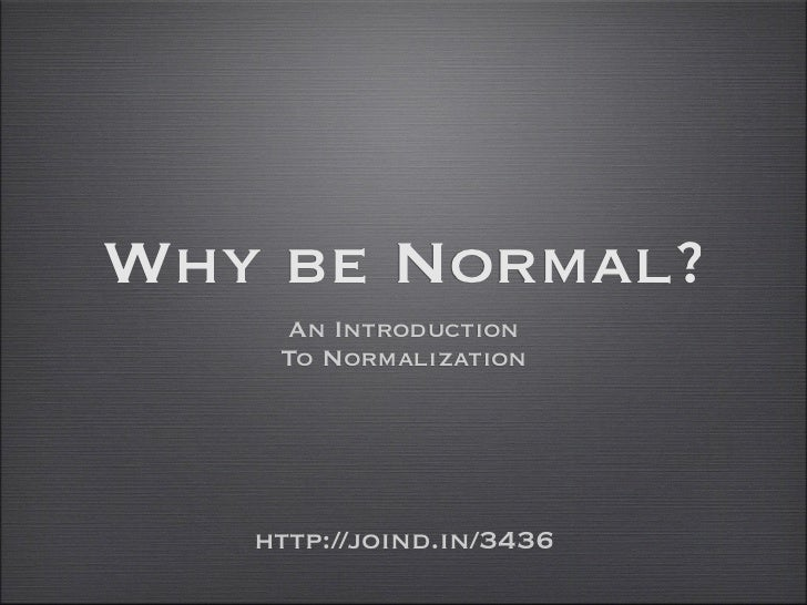 Why be Normal?    An Introduction    To Normalization   http://joind.in/3436