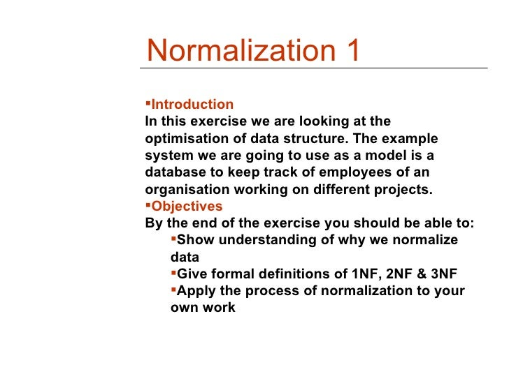 Normalization 1IntroductionIn this exercise we are looking at theoptimisation of data structure. The examplesystem we are...