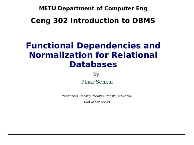 METU Department of Computer Eng Ceng 302 Introduction to DBMSFunctional Dependencies and Normalization for Relational     ...
