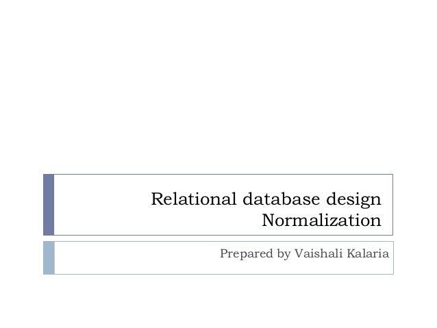 Relational database design             Normalization       Prepared by Vaishali Kalaria