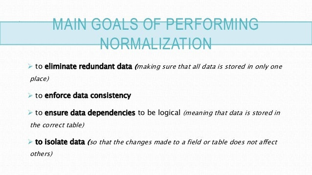 goals of normalization eliminate all three Database third normal form explained in simple english this is the fourth in a series of posts teaching normalization the third post focused on the second normal form , its definition, and examples to hammer it home.