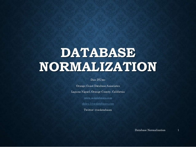 DATABASE NORMALIZATION Dan D'Urso Orange Coast Database Associates Laguna Niguel, Orange County, California www.ocdatabase...