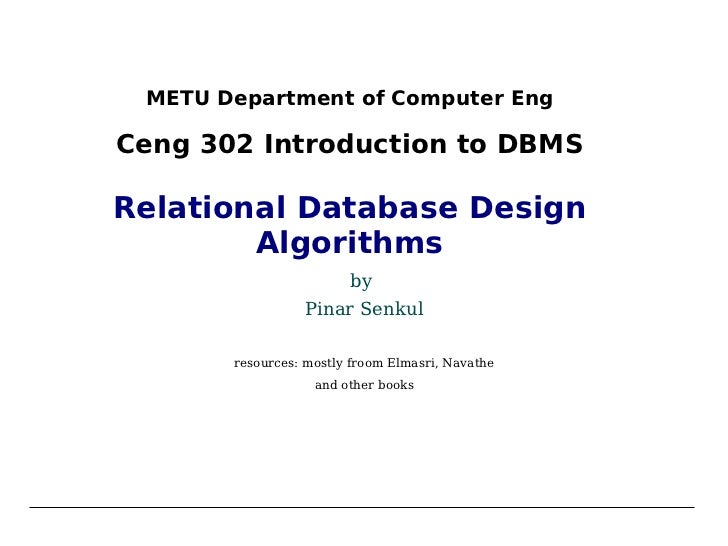 METU Department of Computer Eng Ceng 302 Introduction to DBMS Relational Database Design Algorithms by  Pinar Senkul resou...