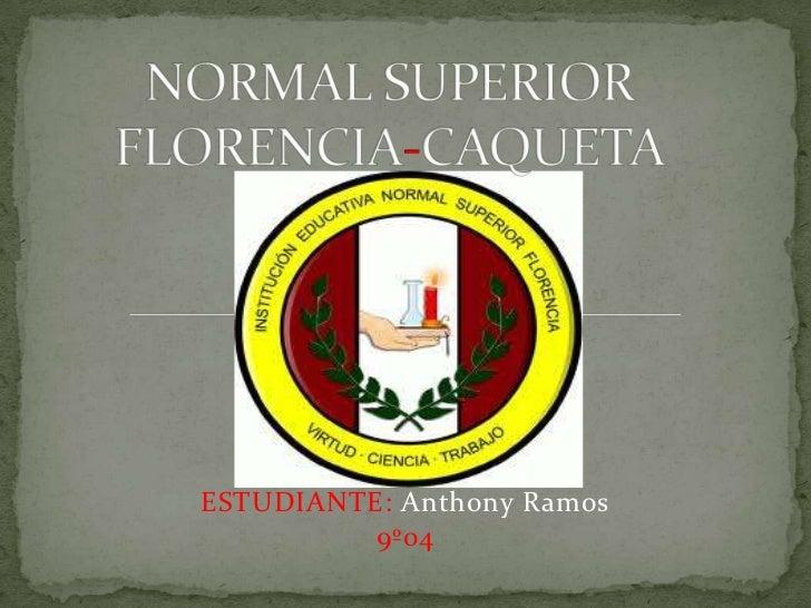 NORMAL SUPERIORFLORENCIA-CAQUETA<br />ESTUDIANTE: JhonkenedyFarcos<br />9º04<br />