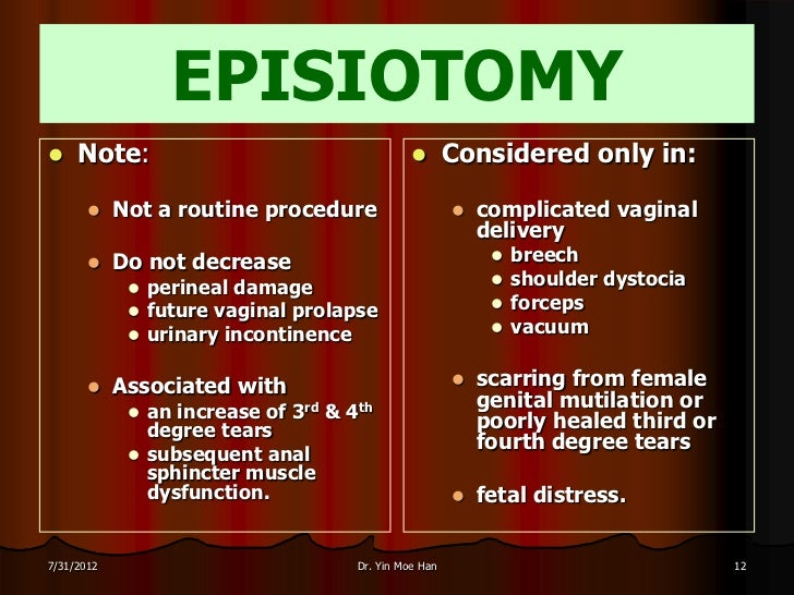 EPISIOTOMY    Note:                                            Considered only in:           Not a routine procedure   ...