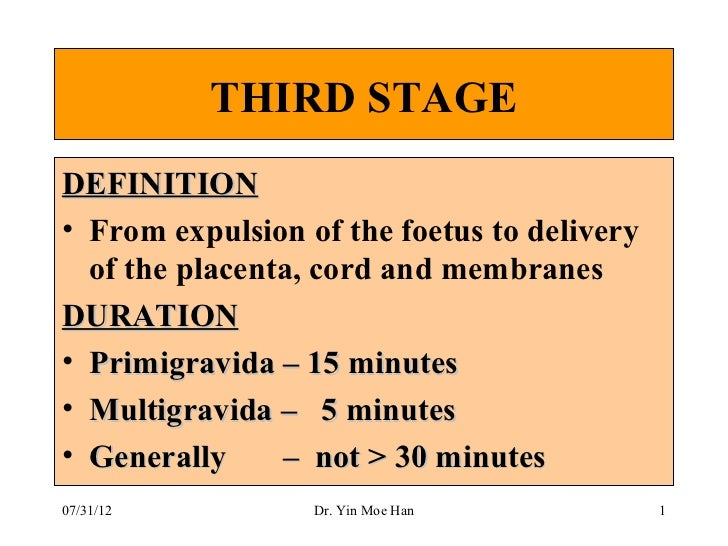 THIRD STAGEDEFINITION• From expulsion of the foetus to delivery  of the placenta, cord and membranesDURATION• Primigravida...