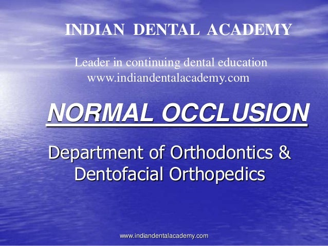 Department of Orthodontics & Dentofacial Orthopedics NORMAL OCCLUSION INDIAN DENTAL ACADEMY Leader in continuing dental ed...