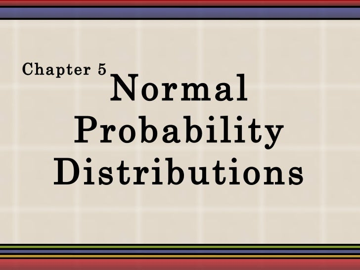 Normal Probability Distributions Chapter 5