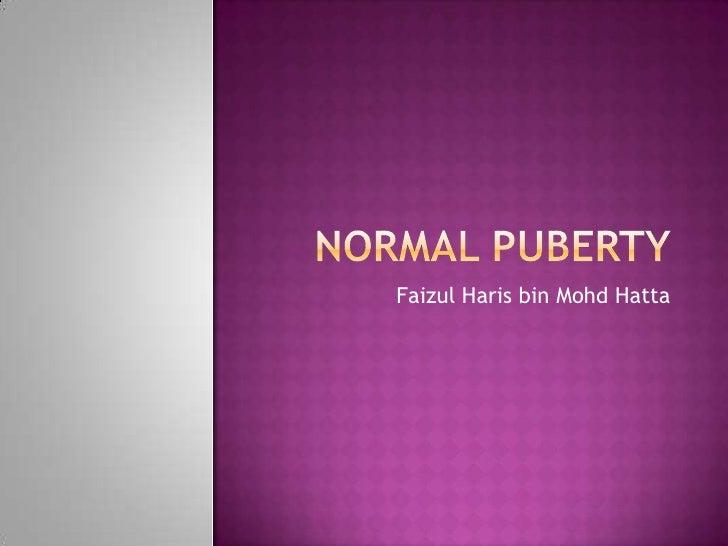 Normal Puberty FaizulHaris bin MohdHatta
