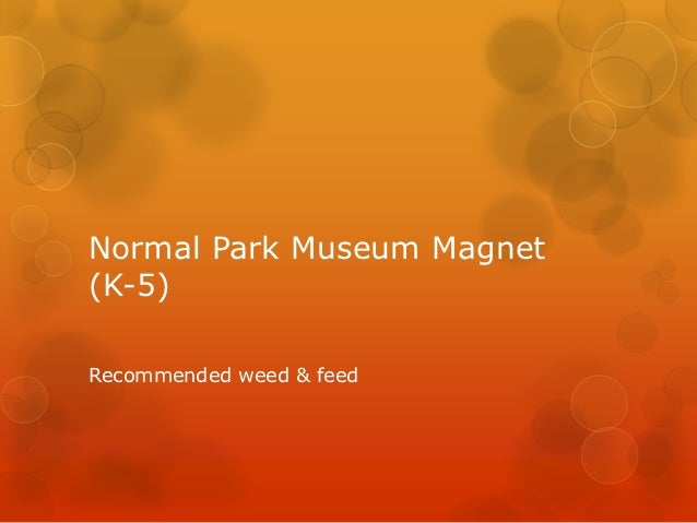 Normal Park Museum Magnet(K-5)Recommended weed & feed