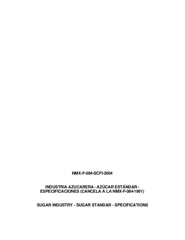 NMX-F-084-SCFI-2004   INDUSTRIA AZUCARERA - AZÚCAR ESTÁNDAR - ESPECIFICACIONES (CANCELA A LA NMX-F-084-1991)SUGAR INDUSTRY...
