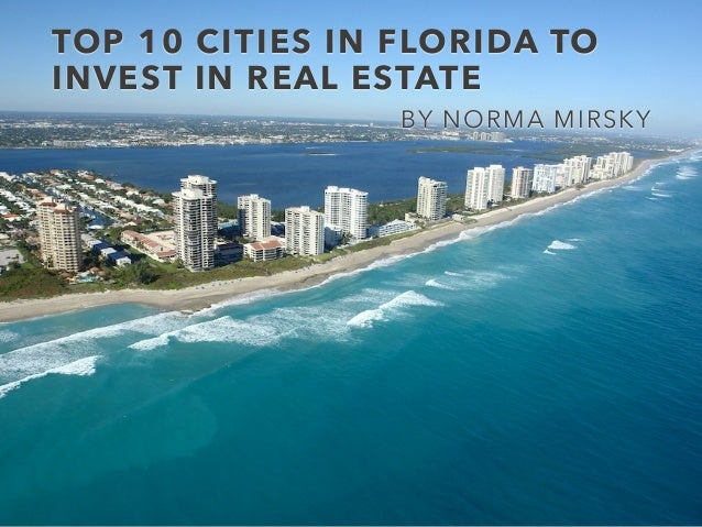 TOP 10 CITIES IN FLORIDA TO INVEST IN REAL ESTATE BY NORMA MIRSKY