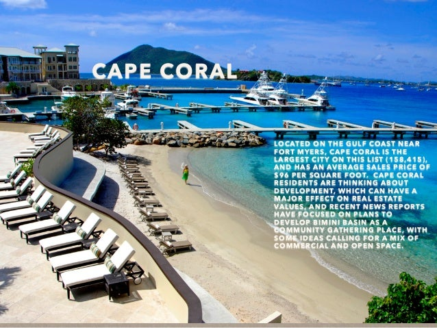 CAPE CORAL LOCATED ON THE GULF COAST NEAR FORT MYERS, CAPE CORAL IS THE LARGEST CITY ON THIS LIST (158,415), AND HAS AN AV...
