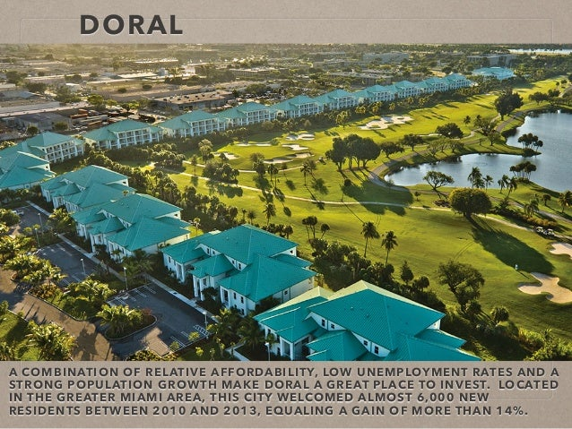 DORAL A COMBINATION OF RELATIVE AFFORDABILITY, LOW UNEMPLOYMENT RATES AND A STRONG POPULATION GROWTH MAKE DORAL A GREAT PL...