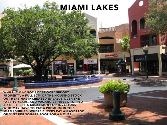 MIAMI LAKES WHILE IT MAY NOT BOAST OCEANFRONT PROPERTY, A FULL 57% OF THE HOUSING STOCK OUT HERE HAS INCREASED IN VALUE OV...