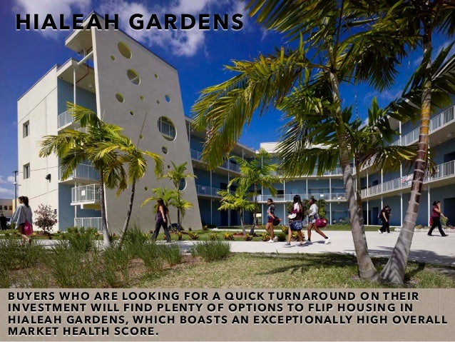 HIALEAH GARDENS BUYERS WHO ARE LOOKING FOR A QUICK TURNAROUND ON THEIR INVESTMENT WILL FIND PLENTY OF OPTIONS TO FLIP HOUS...