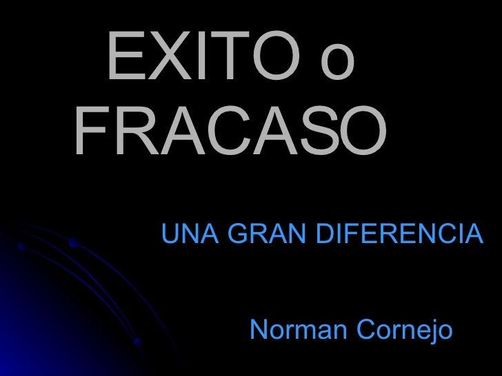 EXITO o FRACASO Norman Cornejo UNA GRAN DIFERENCIA