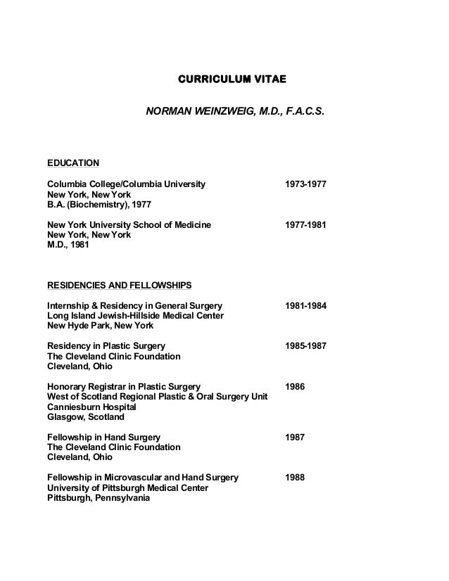 CURRICULUM VITAE NORMAN WEINZWEIG, M.D., F.A.C.S. EDUCATION Columbia College/Columbia University 1973-1977 New York, New Y...