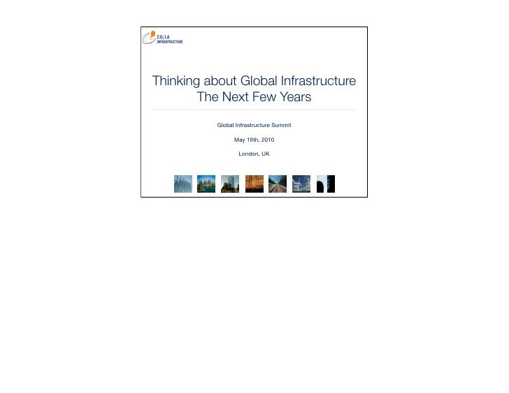 Thinking about Global Infrastructure         The Next Few Years            Global Infrastructure Summit                   ...