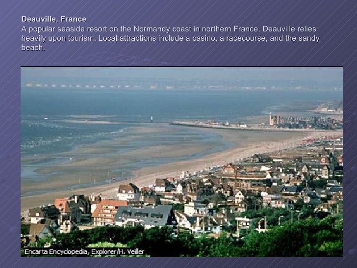 Deauville, France A popular seaside resort on the Normandy coast in northern France, Deauville relies heavily upon tourism...
