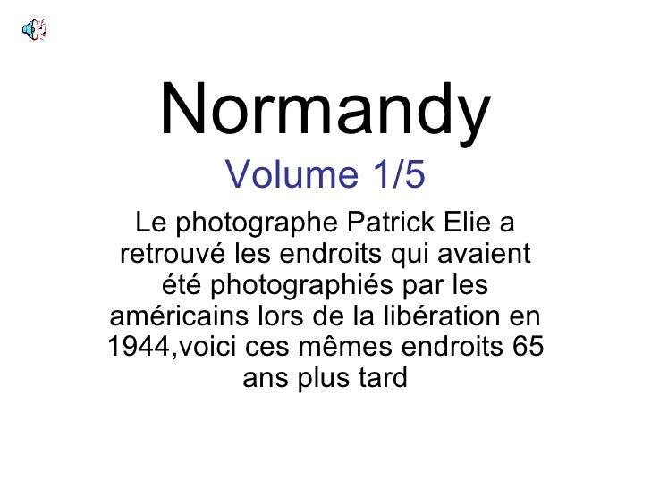 Normandy Volume 1/5 Le photographe Patrick Elie a retrouvé les endroits qui avaient été photographiés par les américains l...