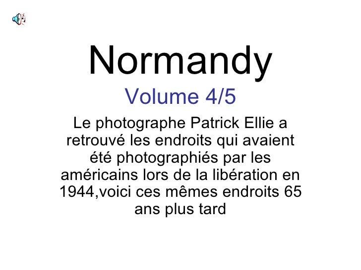Normandy Volume 4/5 Le photographe Patrick Ellie a retrouvé les endroits qui avaient été photographiés par les américains ...