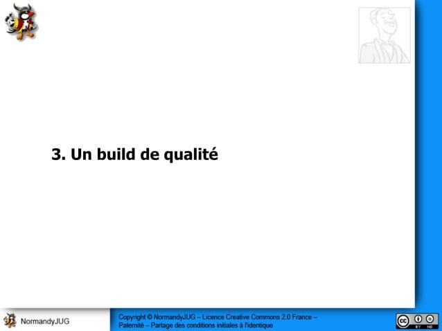 3. Un build de qualité