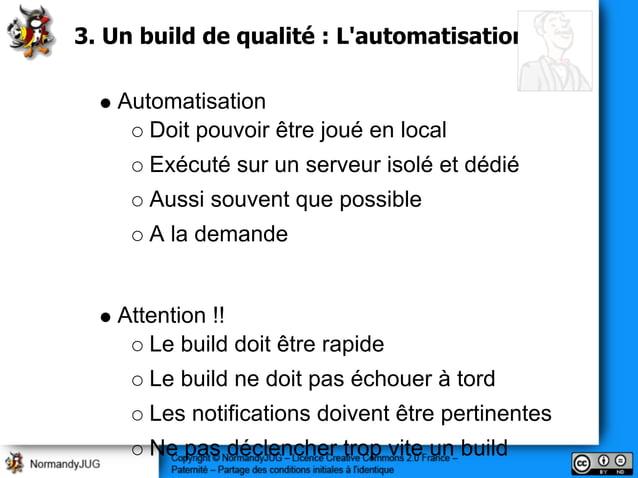 3. Un build de qualité : L'automatisation Automatisation Doit pouvoir être joué en local Exécuté sur un serveur isolé et d...